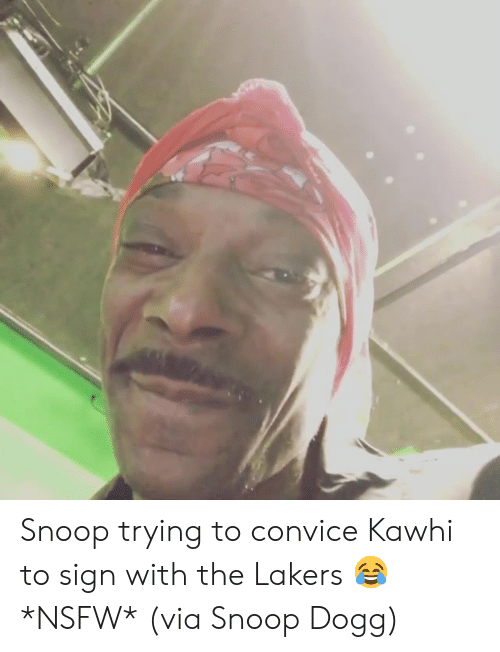 snoop dogg: Snoop trying to convice Kawhi to sign with the Lakers 😂 *NSFW*  (via Snoop Dogg)