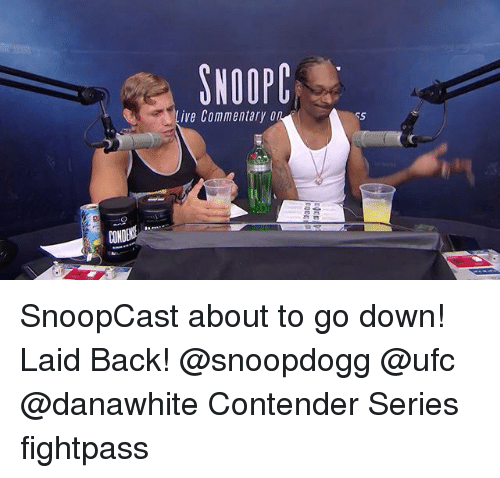 Memes, Ufc, and Live: SNOOPC  Live Commentary o  CONDE SnoopCast about to go down! Laid Back! @snoopdogg @ufc @danawhite Contender Series fightpass