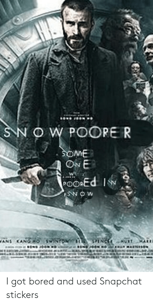 Kang: SNOW POOPE R  SOME  ON E  POOPED IN  SNOW  ANS KANG O WNTOW I got bored and used Snapchat stickers
