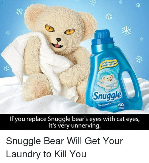 snuggle bear: Snugale  60  If you replace Snuggle bear's eyes with cat eyes,  it's very unnerving. <p>Snuggle Bear Will Get Your Laundry to Kill You</p>