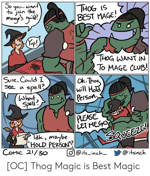 "inch: So  7ou.. want  to join the  THОG 15  BEST MAGE!  mogye's g?  Kep!)  THOG WANT IN  To MAGE CLUB!  |ck-Thas  will Hola  Person  SUre. Could I  See a  spell?  (Whot  Speli  0  PLEASE  LET MEGO  Tak, maybe  (""HOLD PERSON""?  COMIC 21/3o  Saveerc!  O@its_inch-  @itsinch [OC] Thog Magic is Best Magic"