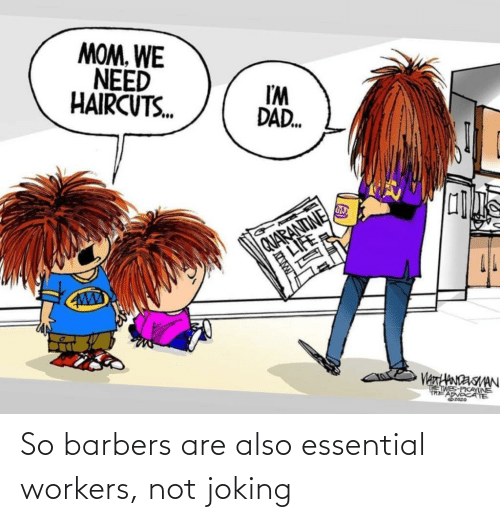 Joking: So barbers are also essential workers, not joking