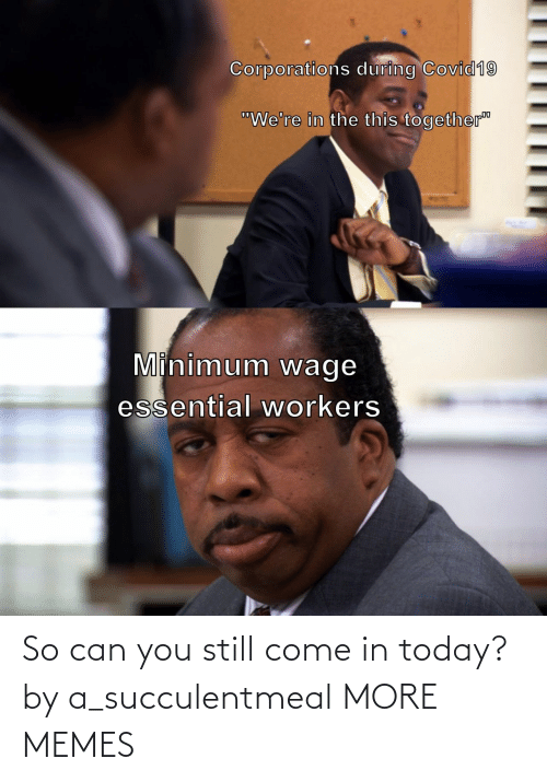 Come In: So can you still come in today? by a_succulentmeal MORE MEMES