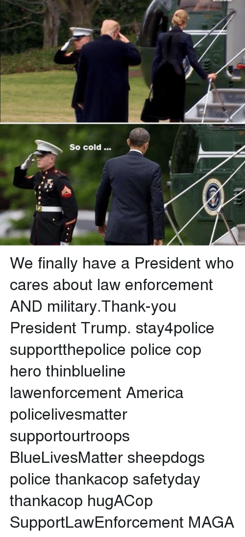 Sheepdog Police: So cold... We finally have a President who cares about law enforcement AND military.Thank-you President Trump. stay4police supportthepolice police cop hero thinblueline lawenforcement America policelivesmatter supportourtroops BlueLivesMatter sheepdogs police thankacop safetyday thankacop hugACop SupportLawEnforcement MAGA