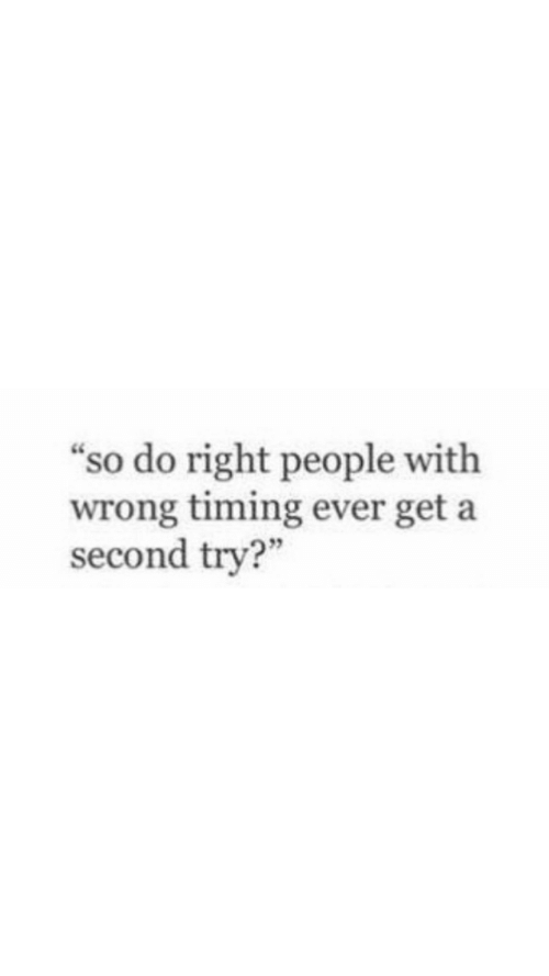 """Get, Right, and People: """"so do right people with  wrong timing ever get a  second try?"""""""