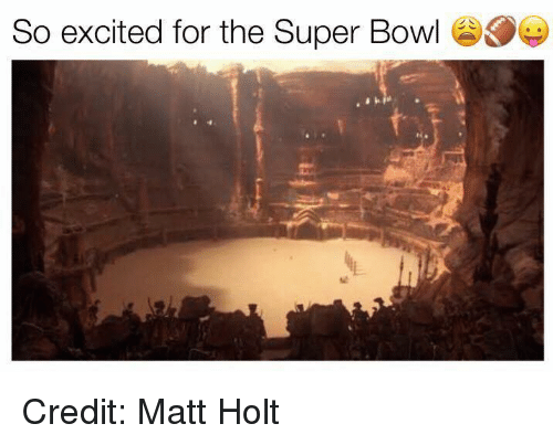 Excits: So excited for the Super Bowl Credit: Matt Holt