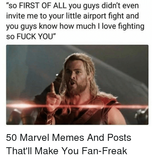 "Marvel Memes: ""so FIRST OF ALL you guys didn't even  invite me to your little airport fight and  you guys know how much I love fighting  so FUCK YOU"" 50 Marvel Memes And Posts That'll Make You Fan-Freak"