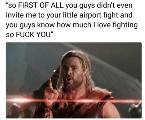 """Your Little: """"so FIRST OF ALL you guys didn't even  invite me to your little airport fight and  you guys know how much I love fighting  so FUCK YOU"""""""
