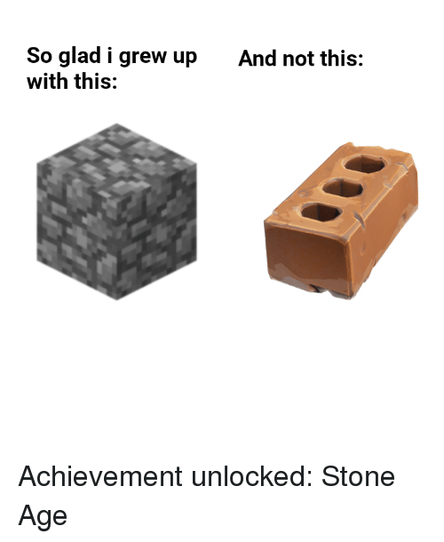Stone, Glad, and Stone Age: So glad i grew up  with this:  And not this: Achievement unlocked: Stone Age