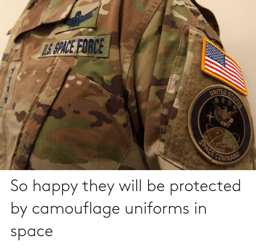 In Space: So happy they will be protected by camouflage uniforms in space