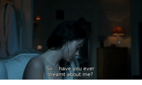 dreamt: So... have you ever  dreamt about me?