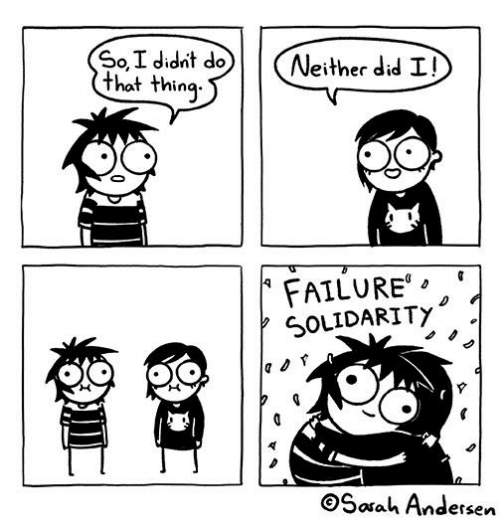 Memes, Failure, and 🤖: So,I didnt do  that thing  Neither did I!  FAILURE  SOLIDARITY  OSarah Andersen