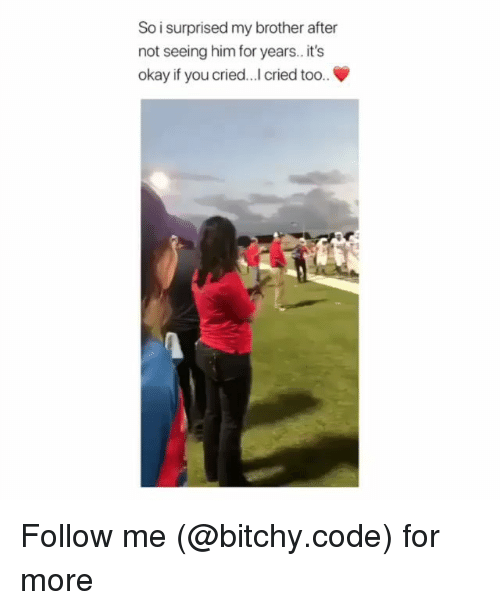 Memes, Okay, and 🤖: So i surprised my brother after  not seeing him for years. it's  okay if you cried... cried too.. Follow me (@bitchy.code) for more