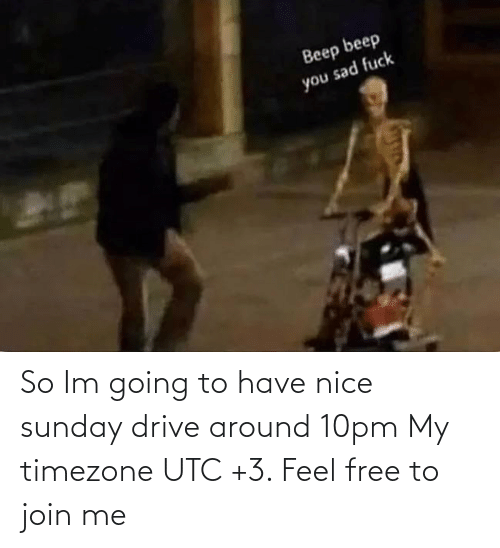 join.me: So Im going to have nice sunday drive around 10pm My timezone UTC +3. Feel free to join me