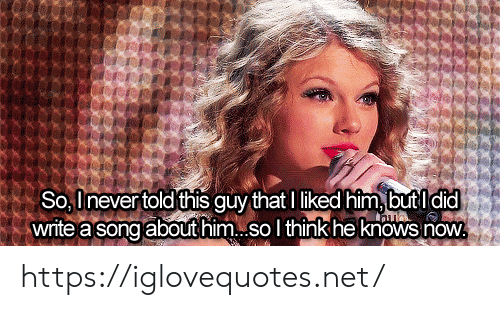A Song: So, Inever told this guy that I liked him,butl did  write a song about him so I think heknows now. https://iglovequotes.net/
