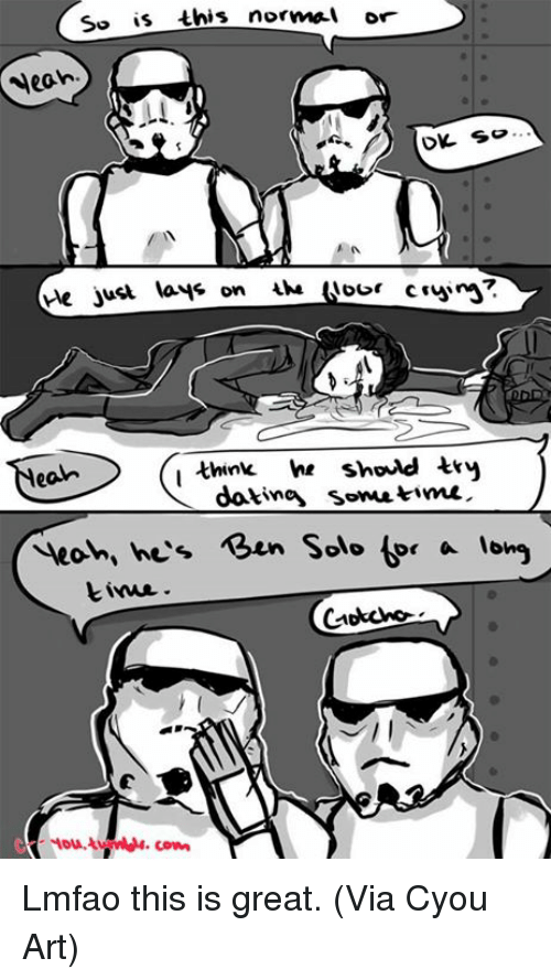 Ben Solo: So is this normal or  Neah.  think he shoud try  ean  dotine somn time.  Yeoh, he's Ben Solo ter a long Lmfao this is great.   (Via Cyou Art)