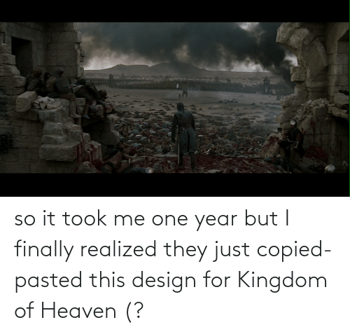 kingdom: so it took me one year but I finally realized they just copied-pasted this design for Kingdom of Heaven (?