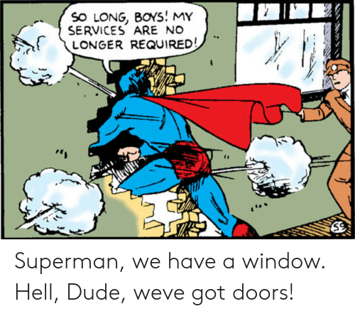 Dude, Superman, and Hell: SO LONG, BOYS! MY  SERVICES ARE NO  LONGER REQUIRED! Superman, we have a window. Hell, Dude, weve got doors!