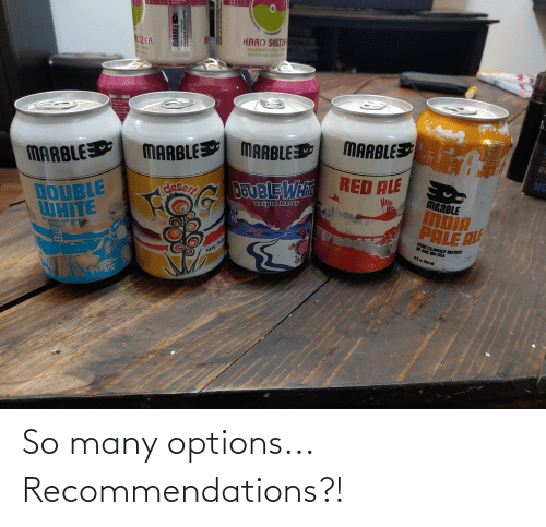 recommendations: So many options... Recommendations?!