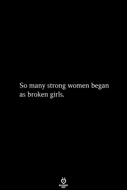 Girls, Women, and Strong: So many strong women began  as broken girls.