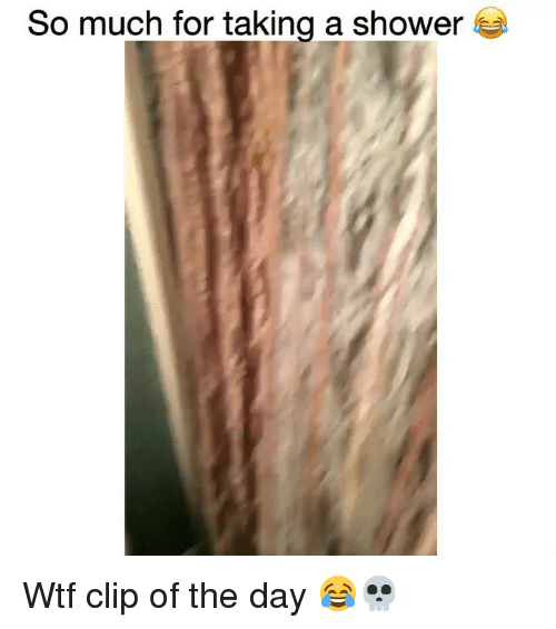 Funny, Shower, and Wtf: So much for taking a shower f Wtf clip of the day 😂💀