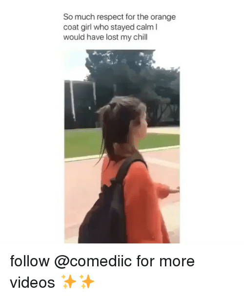 Chill, Memes, and Respect: So much respect for the orange  coat girl who stayed calm I  would have lost my chill follow @comediic for more videos ✨✨
