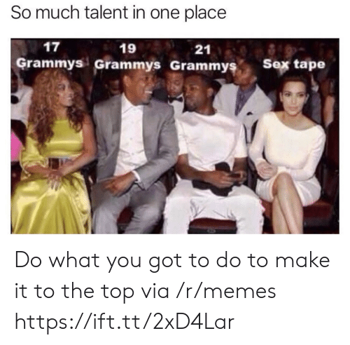 Grammys: So much talent in one place  17  19  Grammys Grammys Grammyş  21  s Sex tape Do what you got to do to make it to the top via /r/memes https://ift.tt/2xD4Lar