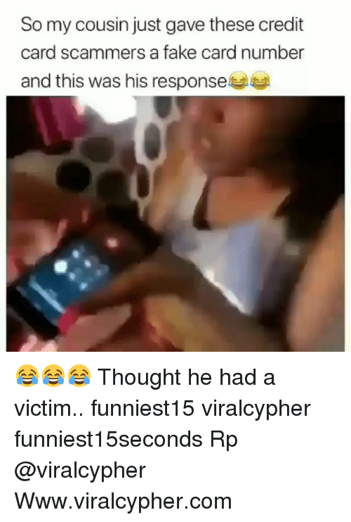 Fake, Funny, and Thought: So my cousin just gave these credit  card scammers a fake card number  and this was his response 😂😂😂 Thought he had a victim.. funniest15 viralcypher funniest15seconds Rp @viralcypher Www.viralcypher.com