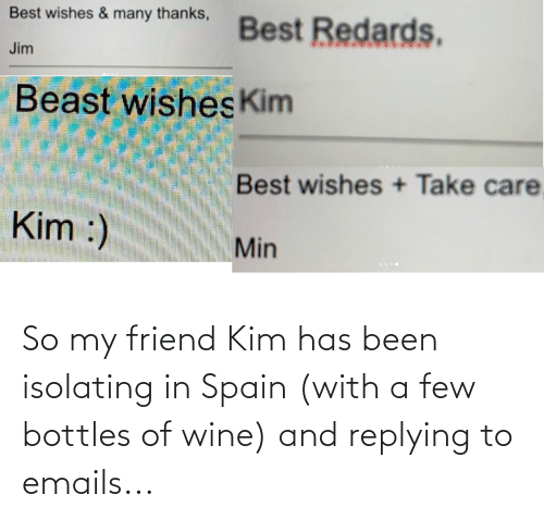 Emails: So my friend Kim has been isolating in Spain (with a few bottles of wine) and replying to emails...