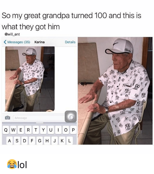 Anaconda, Memes, and Grandpa: So my great grandpa turned 100 and this is  what they got him  @will ent  K Messages (35)  Karina  Details  Message  e 100  Q W E R T Y U I O P  A S D F G H J K L 😂lol