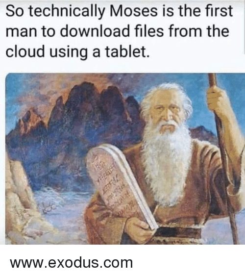 Moses: So technically Moses is the first  man to download files from the  cloud using a tablet. www.exodus.com