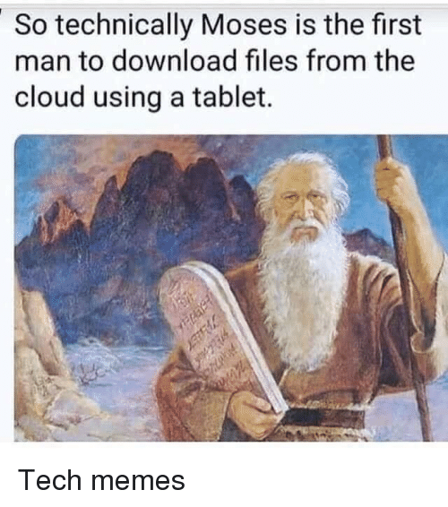 Moses: So technically Moses is the first  man to download files from the  cloud using a tablet. Tech memes
