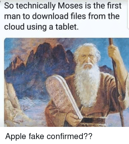 Moses: So technically Moses is the first  man to download files from the  cloud using a tablet. Apple fake confirmed??