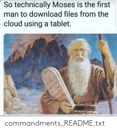 Cloud: So technically Moses is the first  man to download files from the  cloud using a tablet. commandments_README.txt