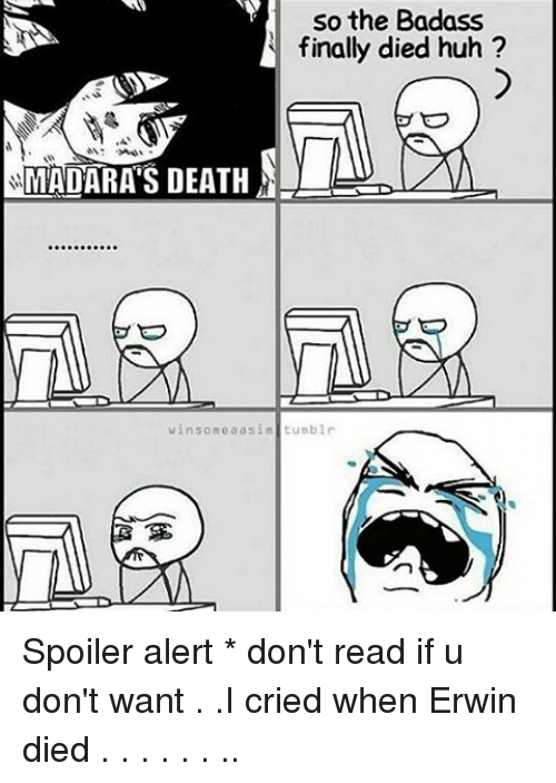 Spoiler Alerts: so the Badass  finally died huh?  SMADARA'S DEATH  winsome aas inltunblr Spoiler alert * don't read if u don't want . .I cried when Erwin died . . . . . . ..
