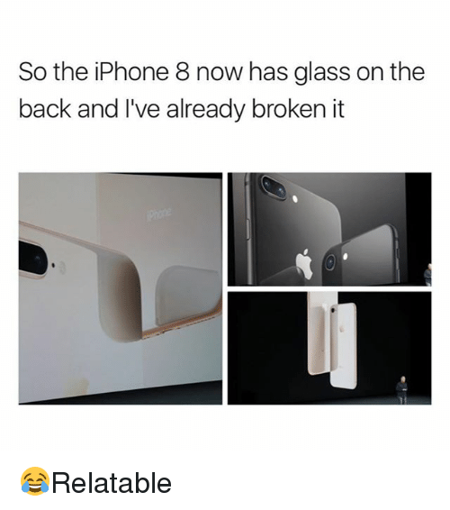 Glassed: So the iPhone 8 now has glass on the  back and I've already broken it 😂Relatable