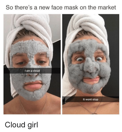 Funny, Cloud, and Girl: So there's a new face mask on the market  I am a cloud  It wont stop Cloud girl