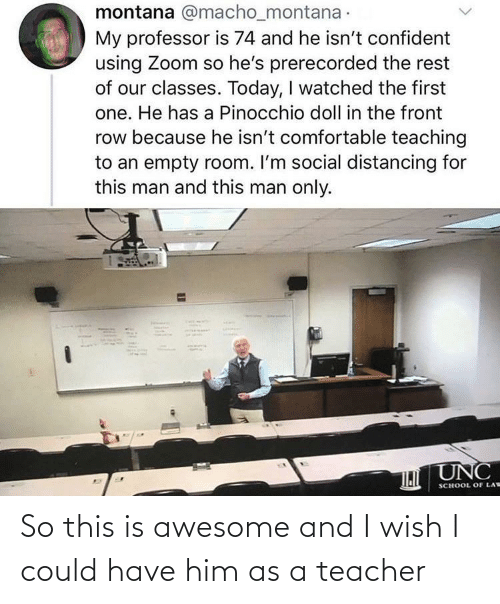 Teacher: So this is awesome and I wish I could have him as a teacher