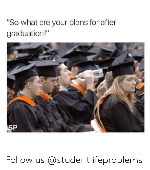 """After Graduation: So what are your plans for after  graduation!"""" Follow us @studentlifeproblems"""