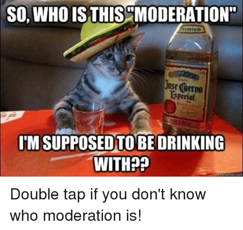 """moderator: SO WHO IS THIS MODERATION""""  lost uttuo  perial  I MSUPPOSEDOTO BE DRINKING  WITH Double tap if you don't know who moderation is!"""