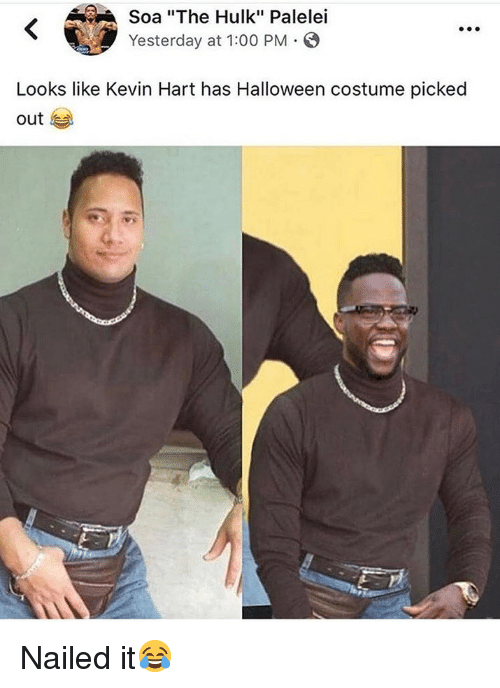 """Halloween, Kevin Hart, and Memes: Soa """"The Hulk"""" Palelei  Yesterday at 1:00 PM  Looks like Kevin Hart has Halloween costume picked  out Nailed it😂"""