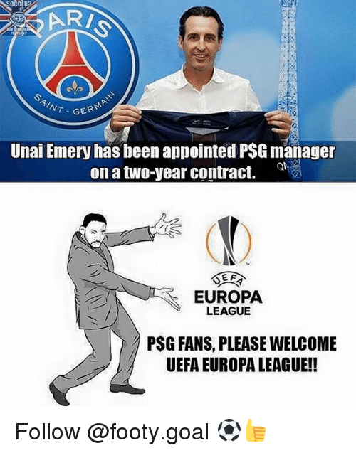 Uefa Europa League: SOCCER  AINT G  Unai Emery has been appointed P$Gmanager  on a two-year contract.  E F  EUROPA  LEAGUE  PSG FANS, PLEASE WELCOME  UEFA EUROPA LEAGUE!! Follow @footy.goal ⚽️👍