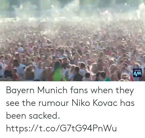Bayern: SOCCER  AM Bayern Munich fans when they see the rumour Niko Kovac has been sacked.  https://t.co/G7tG94PnWu