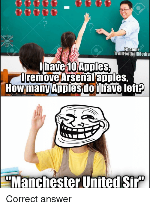 Appling: SOCCER  Fb.com/  TrollFootballMedia  I have 10 Apples  remove Arsenal apples,  How many Apples doi  let  Ihave Manchester United Sir Correct answer