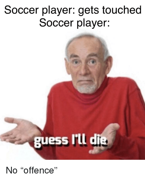 Soccer Player Gets Touched Soccer Player Guess Iii D Reddit Meme