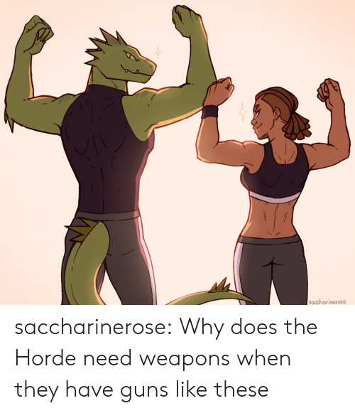 Guns, Tumblr, and Blog: Soccharinerose saccharinerose:  Why does the Horde need weapons when they have guns like these