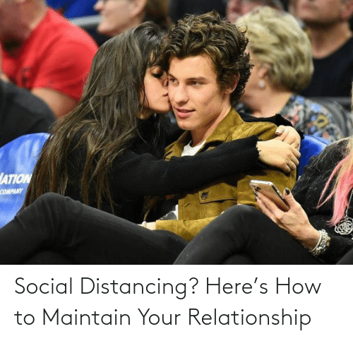 relationship: Social Distancing? Here's How to Maintain Your Relationship