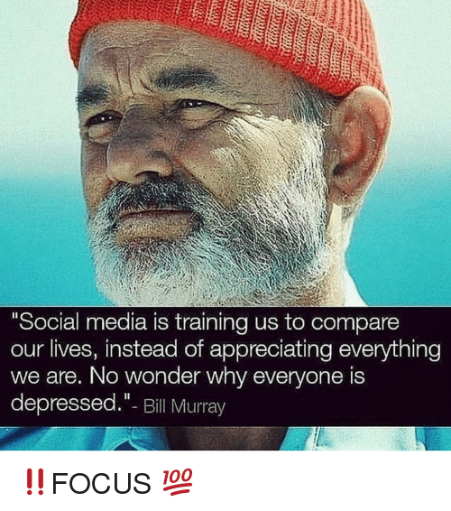 """Bill Murray: Social media is training us to compare  our lives, instead of appreciating everything  we are, No wonder why everyone is  depressed.""""- Bill Murray ‼️FOCUS 💯"""
