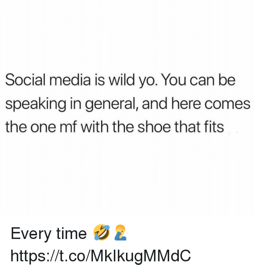 Social Media, Yo, and Time: Social media is wild yo. You can be  speaking in general, and here comes  the one mf with the shoe that fits Every time 🤣🤦♂️ https://t.co/MkIkugMMdC