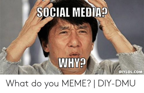 dmu: SOCIAL MEDIA?  WHYA  DIYLOL.COM What do you MEME? | DIY-DMU